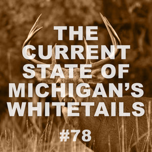 #78 The Current State of Michigan's Whitetail's