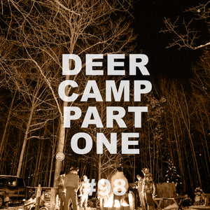#98 Deer Camp | Part 1