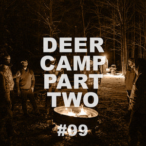 #99 Deer Camp | Part 2