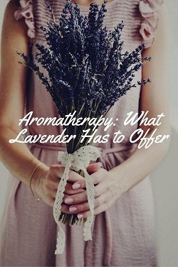 Aromatherapy: What Lavender Has To Offer