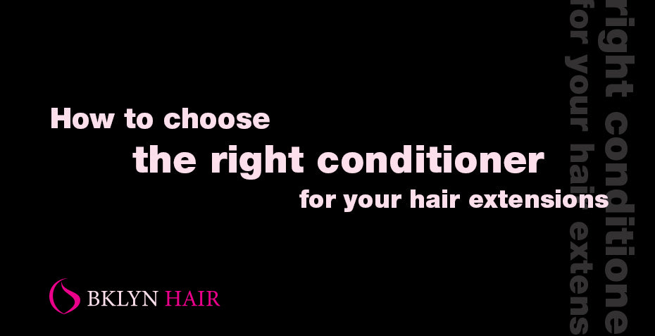 How to choose the right conditioner for your hair extensions?