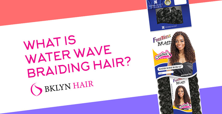 "What is ""Water Wave"" braiding hair?"