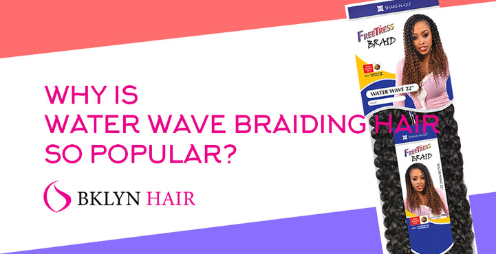 Why is water wave braiding hair so popular?