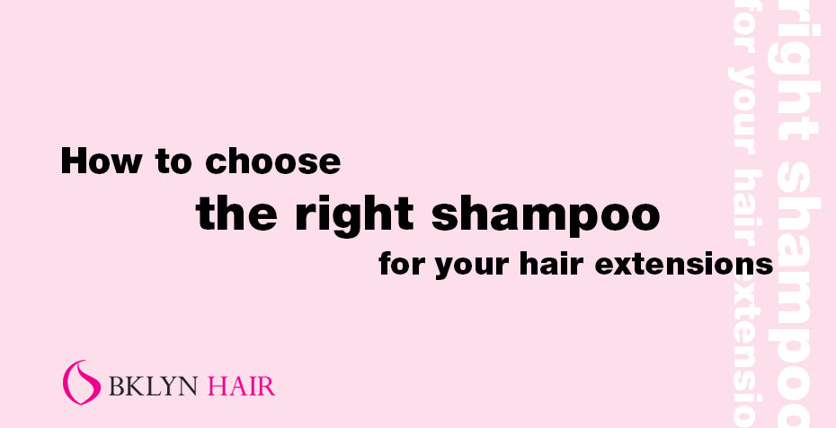 How to choose the right shampoo for your hair extensions?