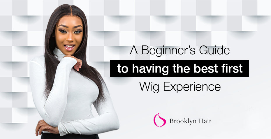 A Beginner's Guide to having the best first wig experience
