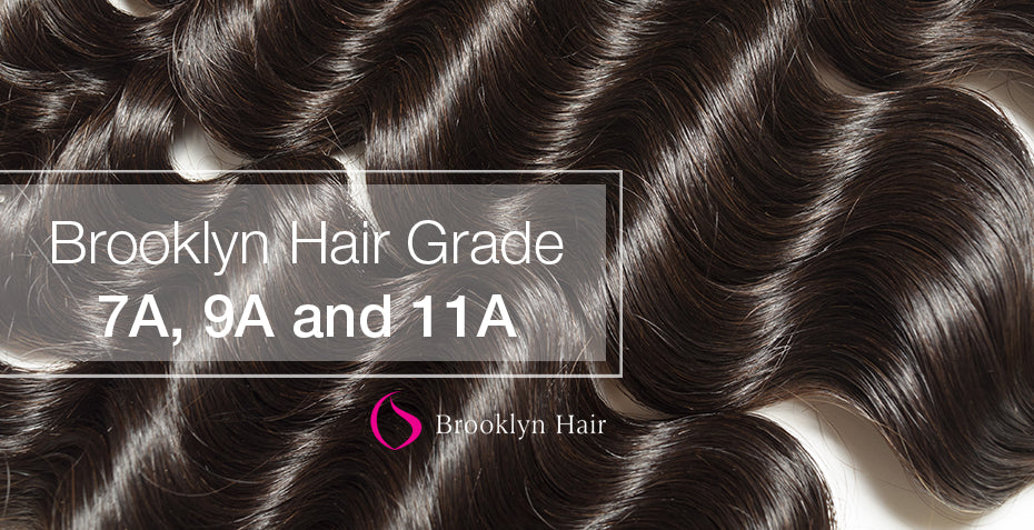 Brooklyn Hair Grade System 7A, 9A and 11A