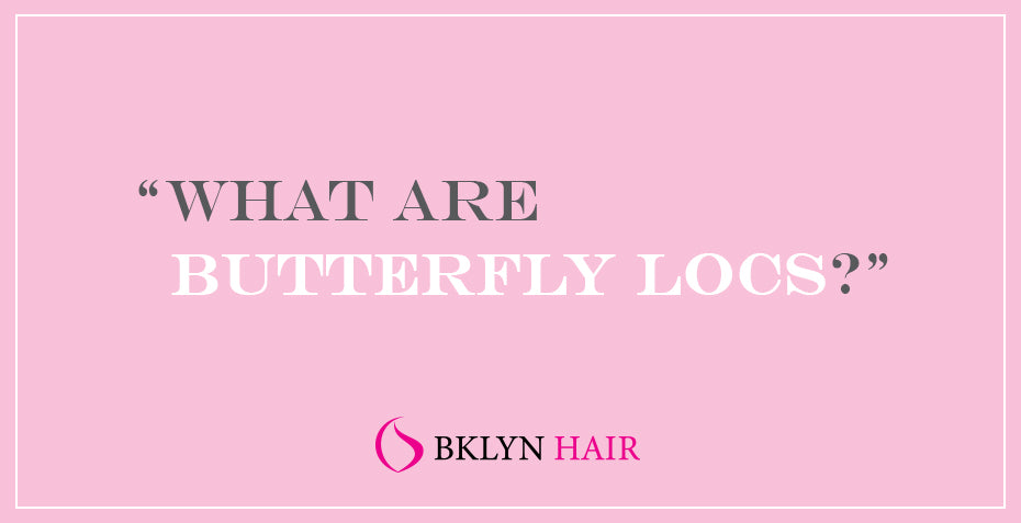 What are Butterfly locs