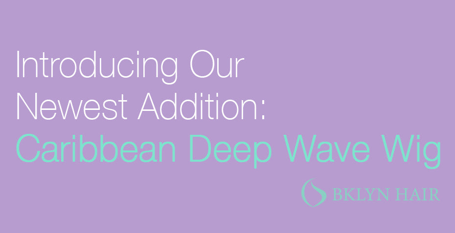 Introducing our newest addition: Caribbean Deep wave wig