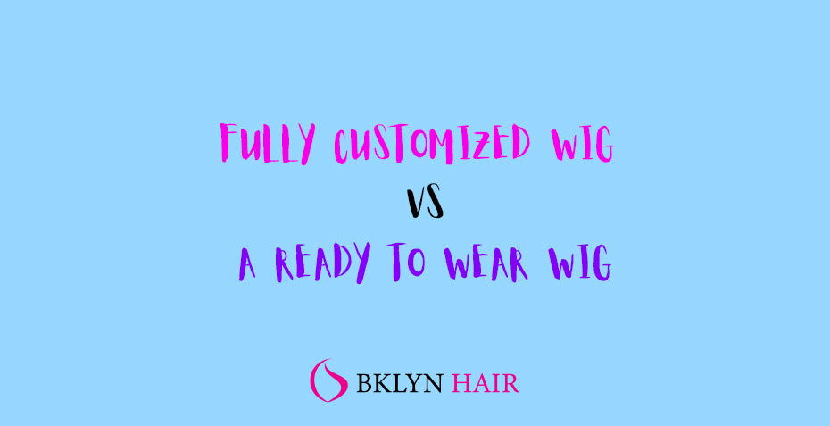 Fully Customized wig Ready-to-wear wig