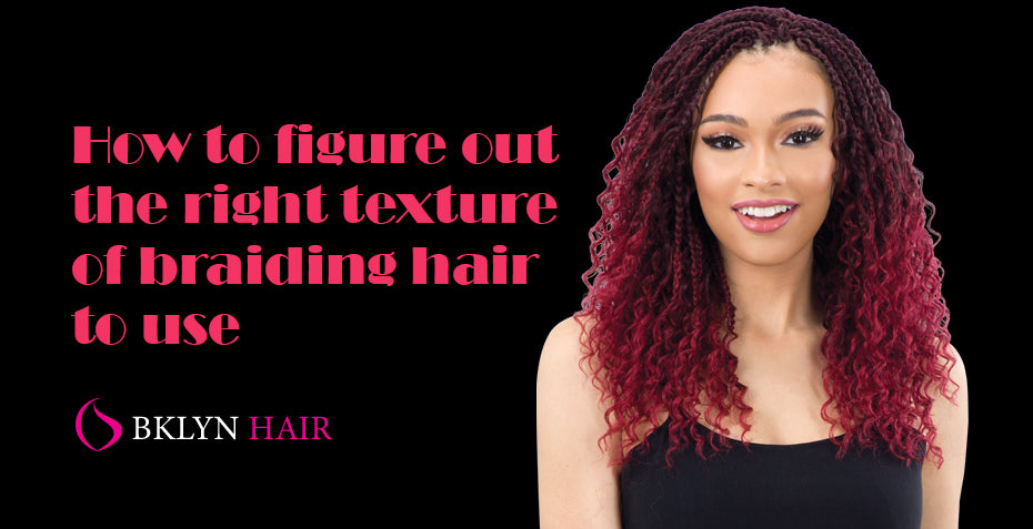 How to figure out the right texture of braiding hair to use