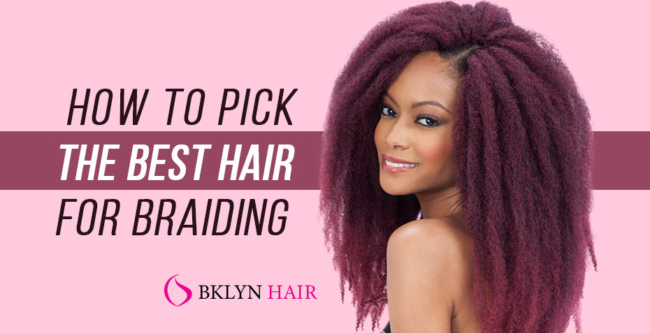 How to pick the best hair for braiding