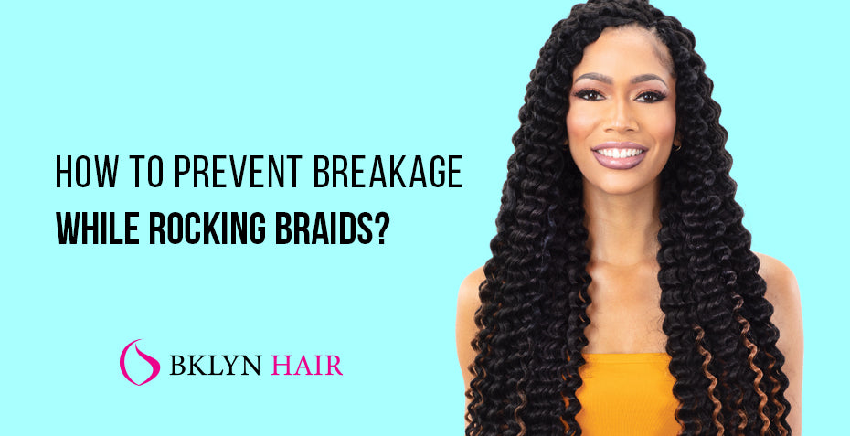 How to prevent breakage while rocking braids