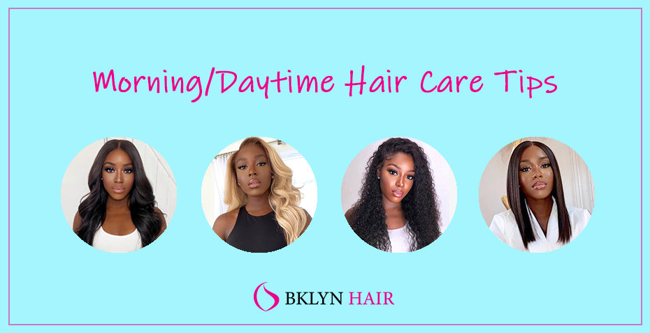 Morning Daytime Hair Care Tips