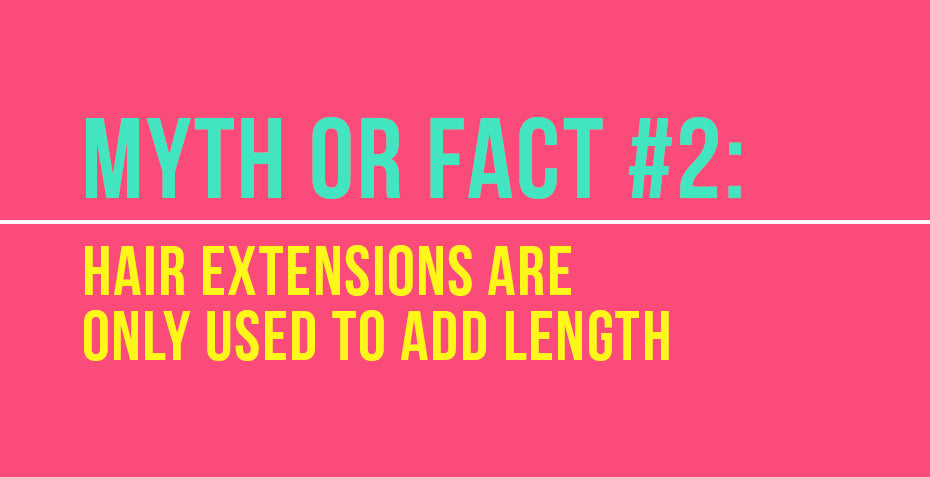 Hair extensions are only used to add length