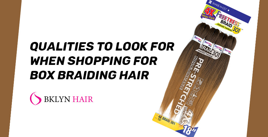 Qualities to look for when shopping for box braiding hair