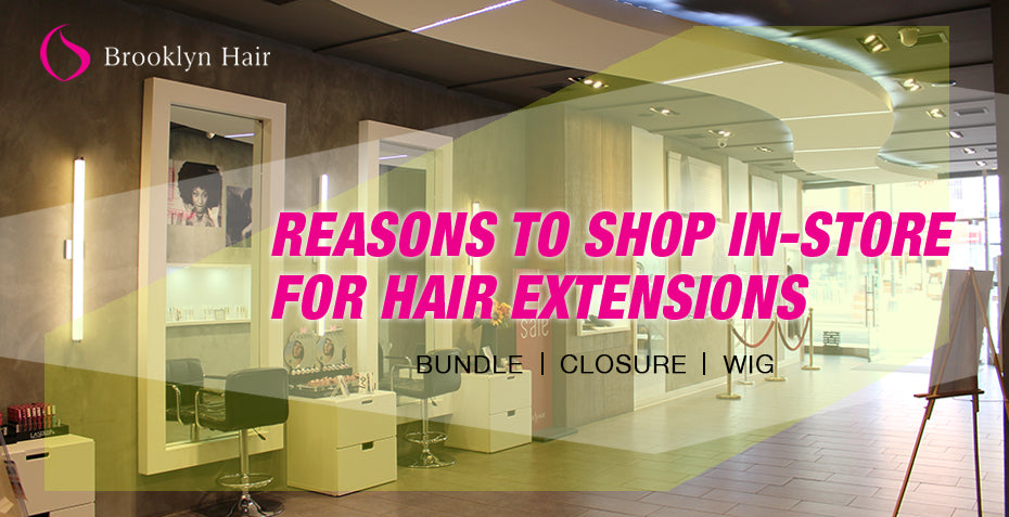 Reasons to shop in-store for hair extensions