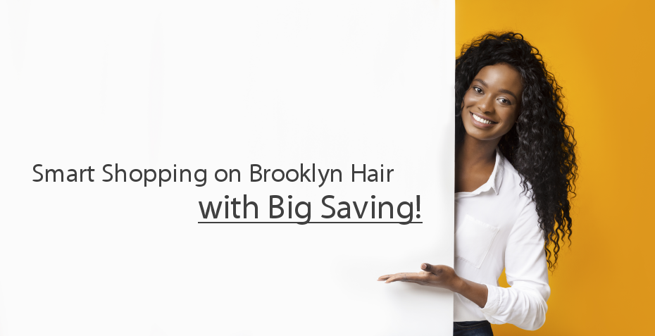 Smart Shopping on Brooklyn Hair with Big Saving!