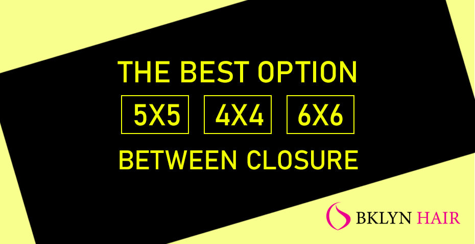 The best option between a 5x5 and a 4x4 or 6x6 closure