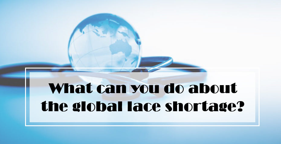 What can you do about the Global lace shortage