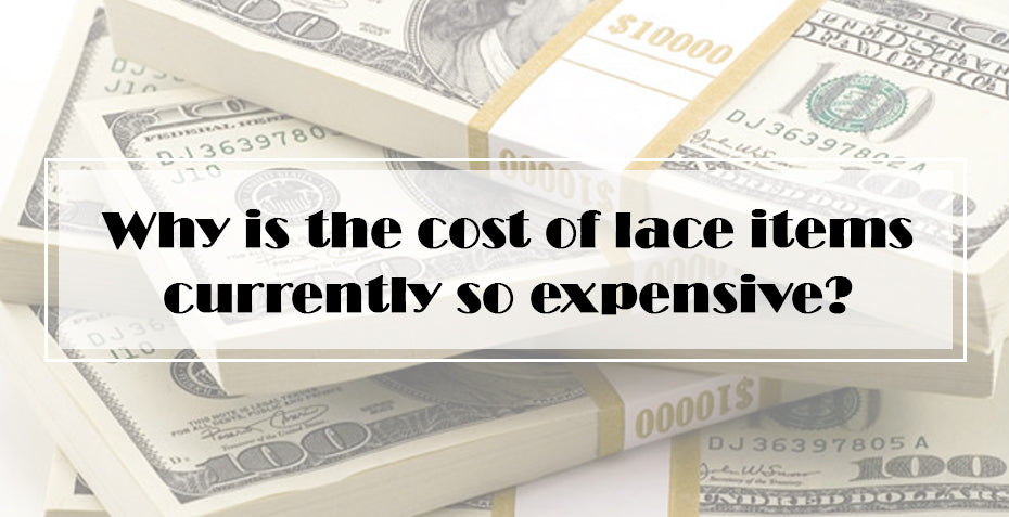 Why is the cost of lace items currently so expensive