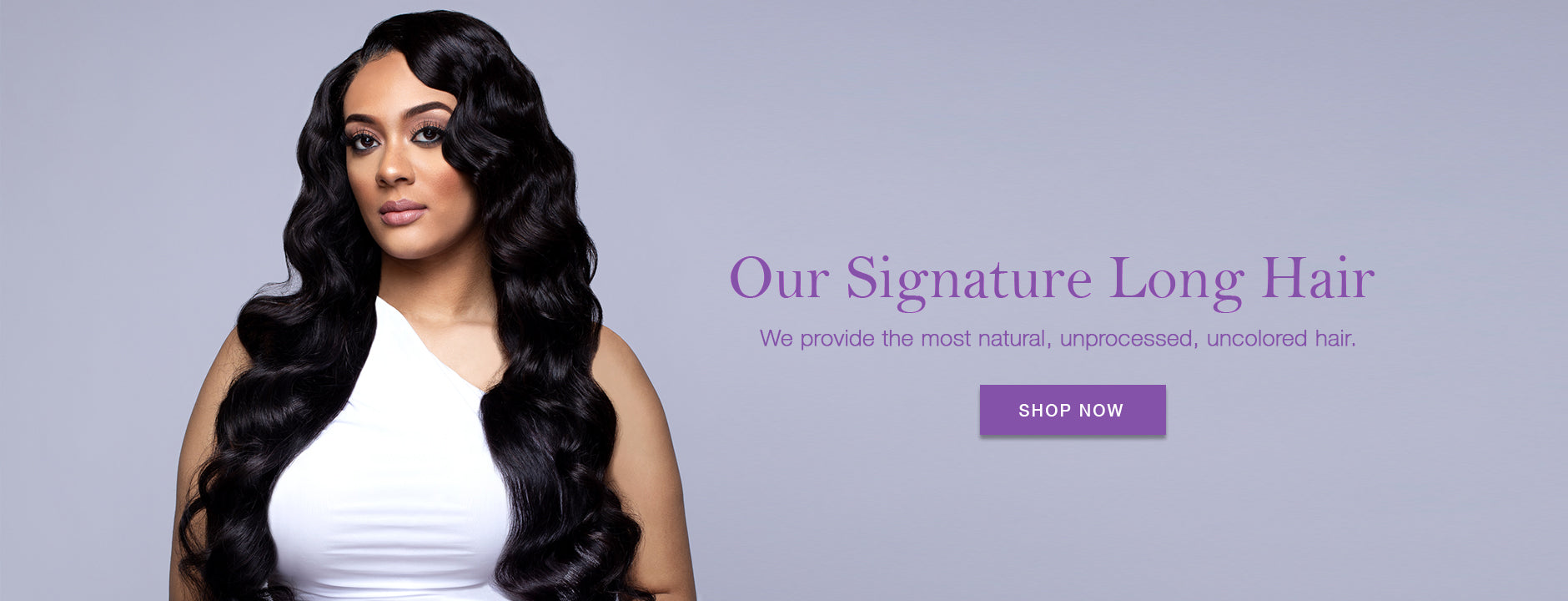 Our Signature Long Hair - We Provide the most natural, unprocessed, uncolored hair.