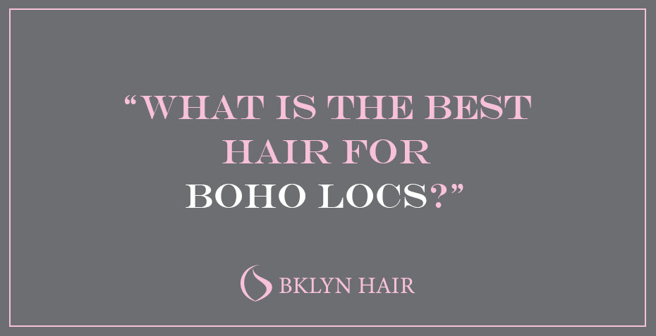 What is the best hair for Boho Locs?