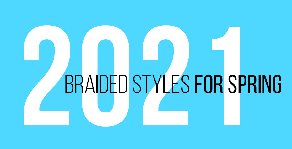 Hottest braided styles for Spring 2021