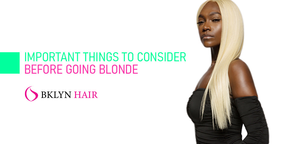 Important things to consider before going blonde