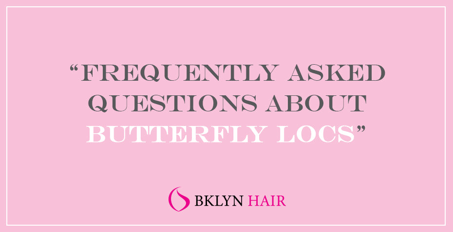 Frequently asked questions about Butterfly locs