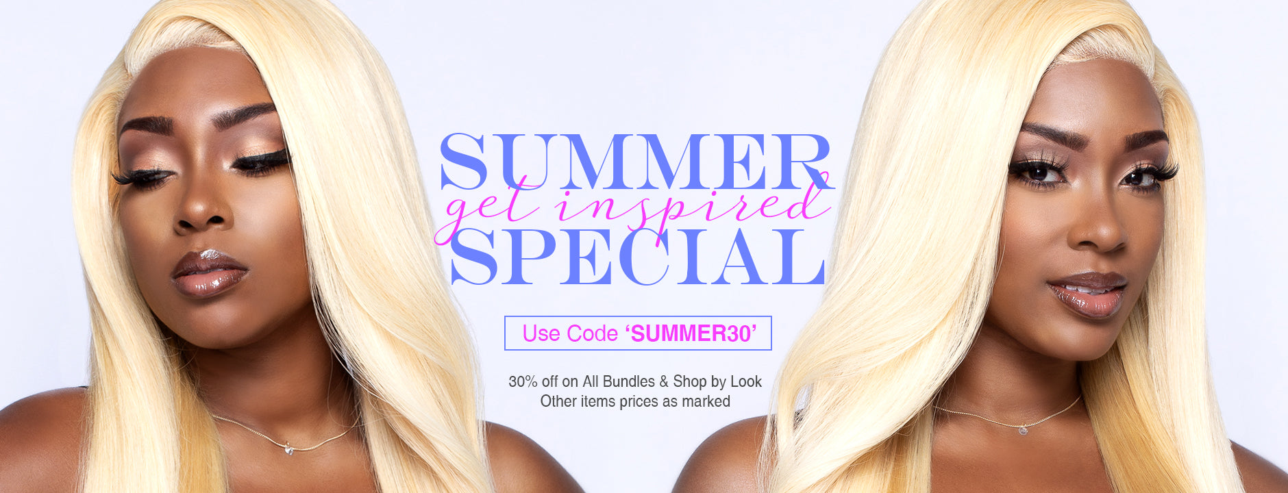 Bundle Hair, Closures, Frontals - Summer Sale - 30% OFF. Use this Promo Code: SUMMER30