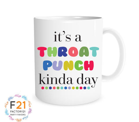 Funny Coworker Mug- It's a throat punch kinda day