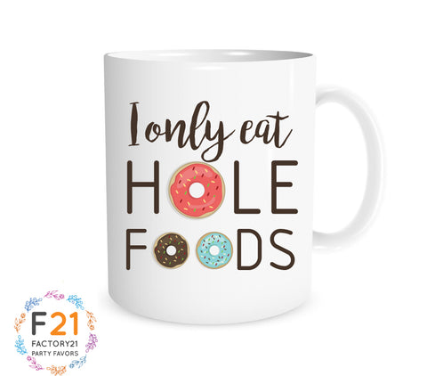 """i only eat hole foods"" donut mug"