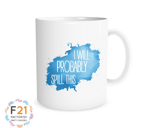 """I will probably spill this"" Mug"