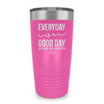 Every Day Is A Good Day Tumbler