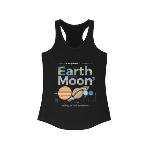 CAN THE OTHER PLANETS FIT BETWEEN THE EARTH AND THE MOON- Racerback Tank