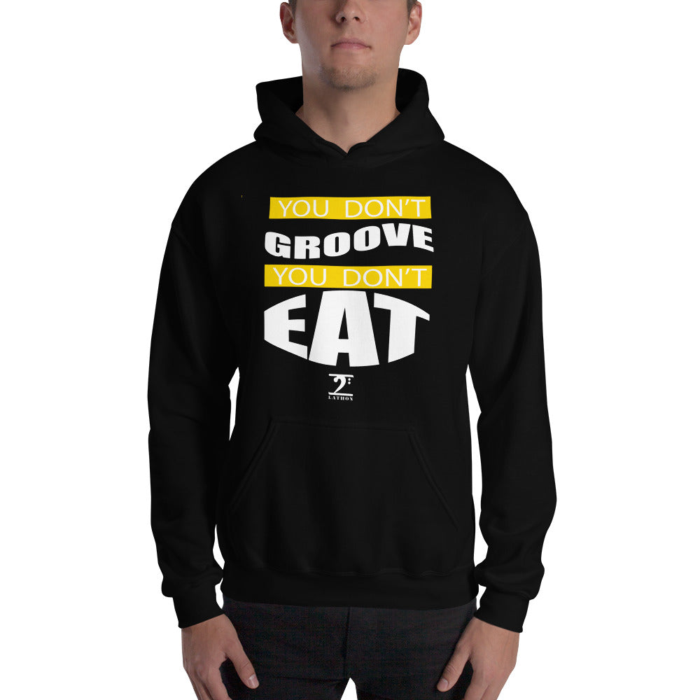 YOU DON'T GROOVE YOU DON'T EAT Hooded Sweatshirt - Lathon Bass Wear