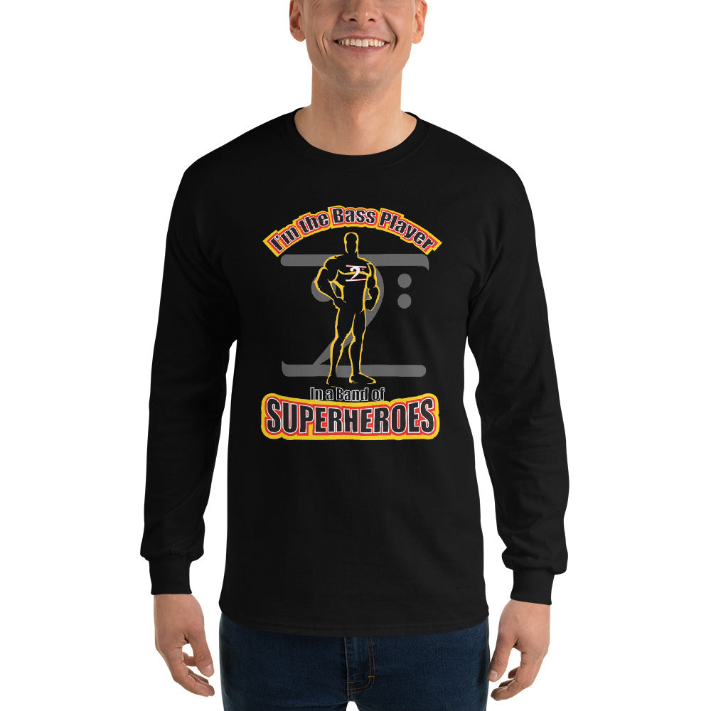 I'M THE BASS PLAYER IN A BAND OF SUPERHEROES Long Sleeve T-Shirt