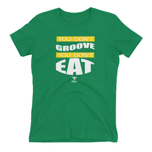 YOU DON'T GROOVE YOU DON'T EAT Women's t-shirt - Lathon Bass Wear