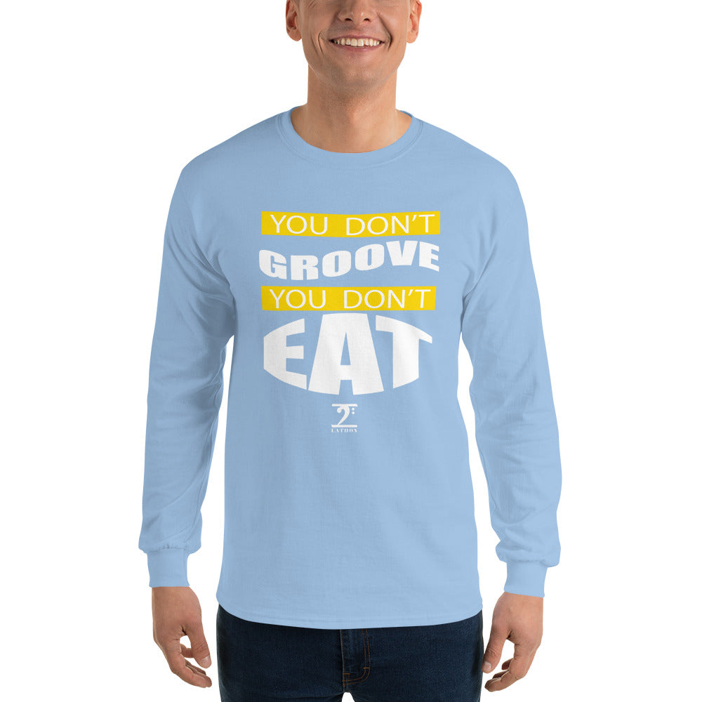 YOU DON'T GROOVE YOU DON'T EAT Long Sleeve T-Shirt - Lathon Bass Wear
