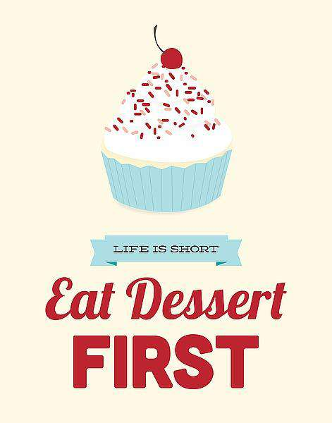 Life Is Short Eat Dessert First