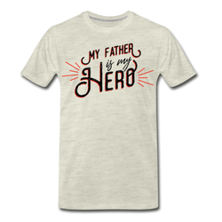 Father Hero Quote T-shirt Men's Premium Father's day Graphic Tee