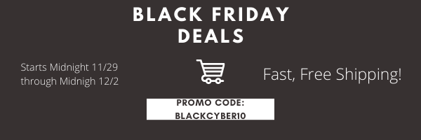 BLACK FRIDAY/CYBER MONDAY 2019 - Use Promo Code BLACKCYBER10 at checkout!