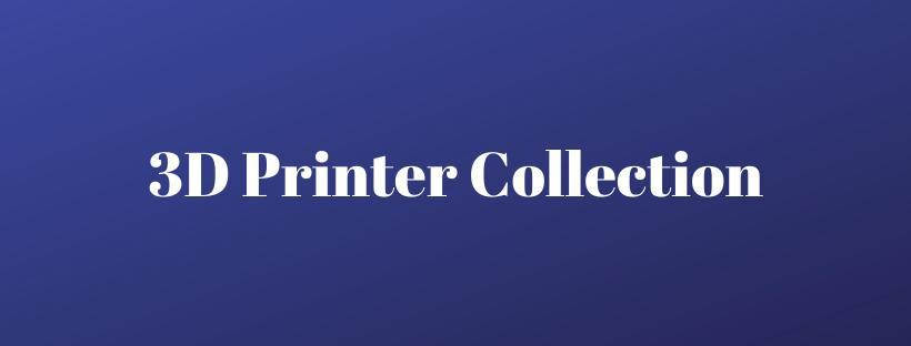 3D Printer Collection