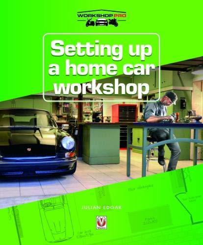 Setting up a Home Car Workshop: The facilities & tools needed for car maintenance, repair, modification or restoration (Workshop Pro)