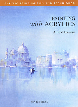 Painting With Acrylics by Arnold Lowrey