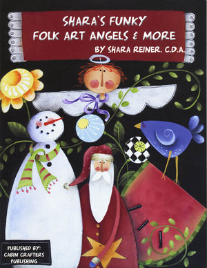 Shara's Funky Folk Art Angels & More by Shara Reiner