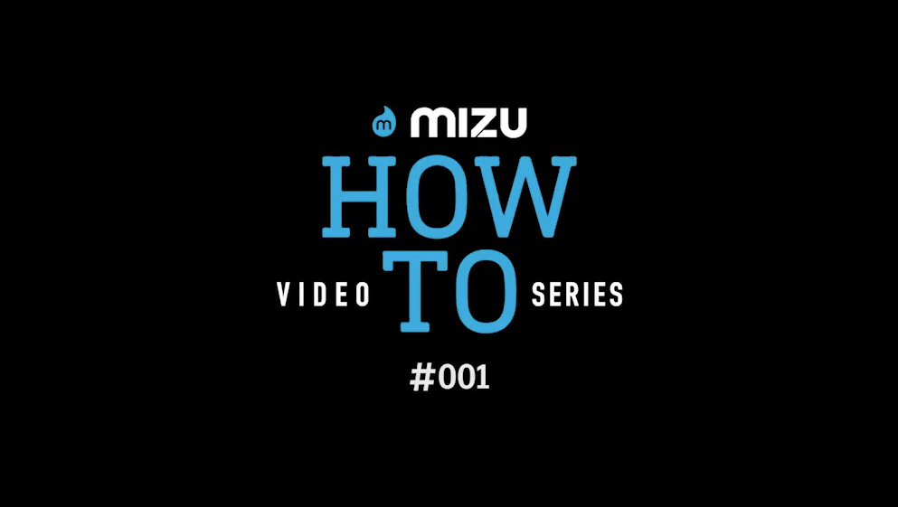 "Introducing the Mizu ""HOW TO"" video Series."