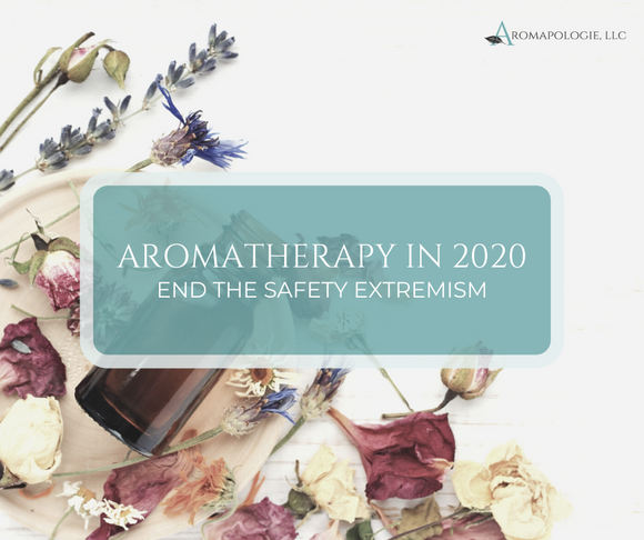 Aromatherapy in 2020: End the Safety Extremism