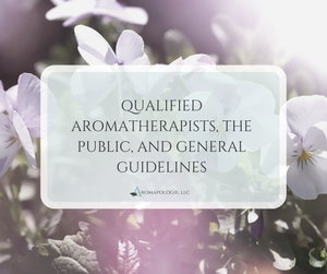 Qualified Aromatherapists, the General Public, and General Guidelines