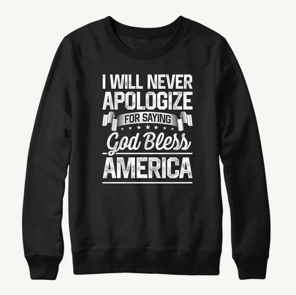 I'll Never Apologize For Saying God Bless America Crewneck Sweatshirt